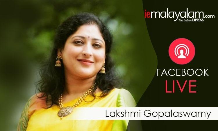 Lakshmi Gopalaswamy, Lakshmi Gopalaswamy photos, Lakshmi Gopalaswamy videos, ലക്ഷ്മി ഗോപാലസ്വാമി, Lakshmi Gopalaswamy facebook live, Indian express malayalam, IE Malayalam